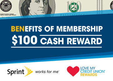 Graphic showing Benjamin Franklin from a $100 bill. Benefits of Membership: $100 Cash Reward from Sprint and Love My Credit Union Rewards